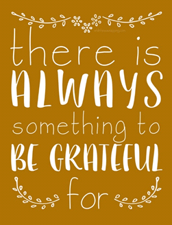 There is always something to be grateful for graphic for gratitude and happiness post